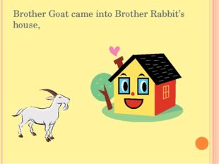 Brother Goat came into Brother Rabbit's house,