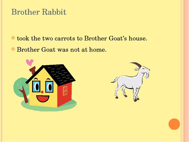 Brother Rabbit took the two carrots to Brother Goat's house. Brother Goat was...