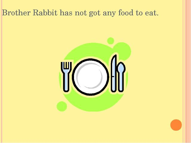 Brother Rabbit has not got any food to eat.