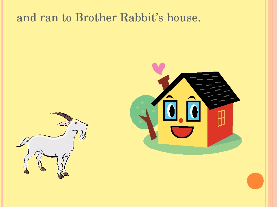 and ran to Brother Rabbit's house.