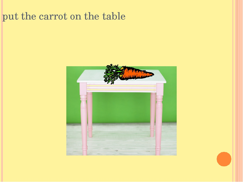 put the carrot on the table
