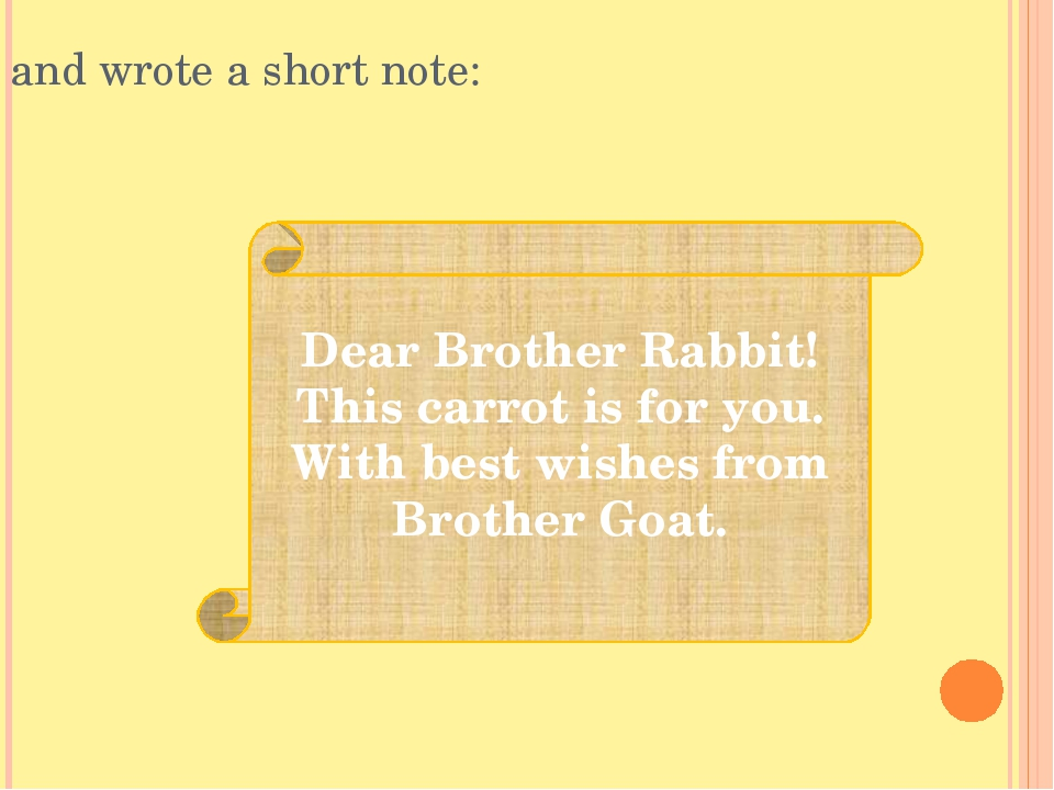 and wrote a short note: Dear Brother Rabbit! This carrot is for you. With bes...