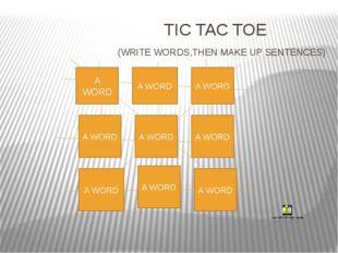 TIC TAC TOE (WRITE WORDS,THEN MAKE UP SENTENCES) A WORD A WORD A WORD A WORD
