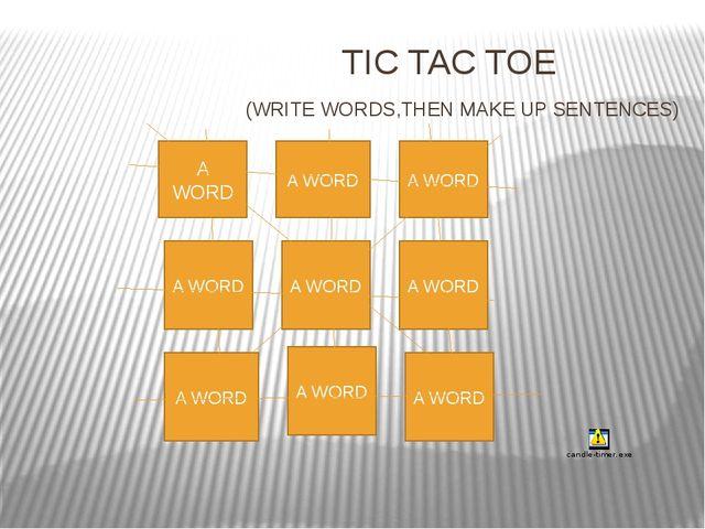 TIC TAC TOE (WRITE WORDS,THEN MAKE UP SENTENCES) A WORD A WORD A WORD A WORD...