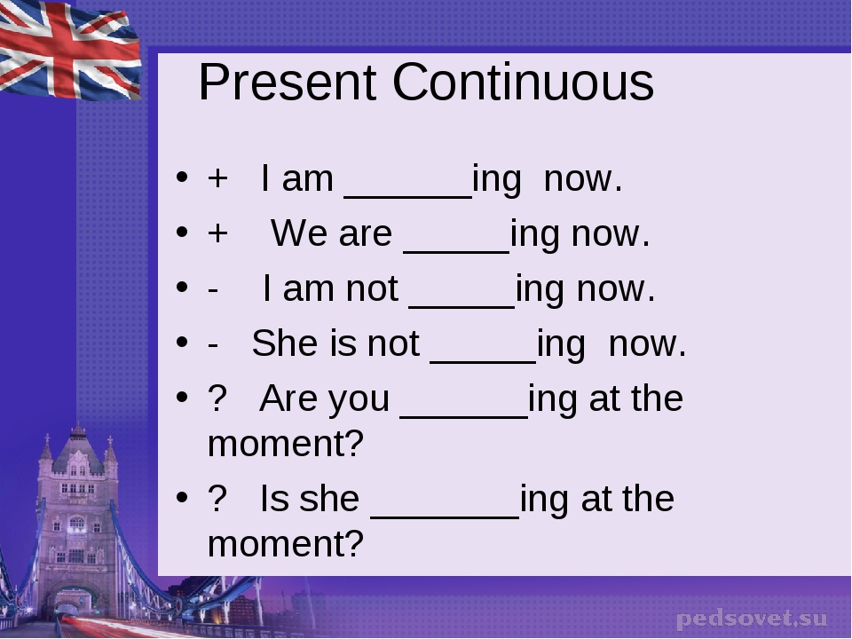 Present Continuous + I am ______ing now. + We are _____ing now. - I am not __...