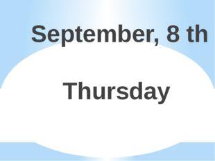 September, 8 th Thursday