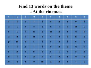 Find 13 words on the theme «At the cinema» s c i e n c e s c t f i c t i o n