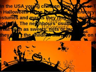"In the USA young children play ""Trick or Treat"" On Halloween. When they dre"