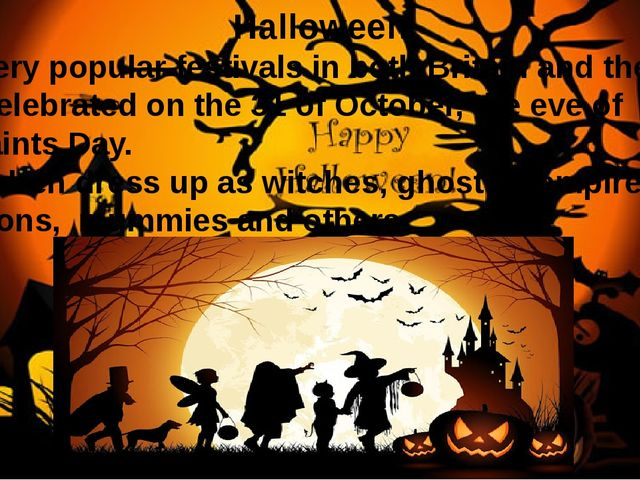 Halloween is a very popular festivals in both Britain and the USA. It is cel...