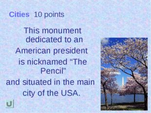 Cities 10 points This monument dedicated to an American president is nickname