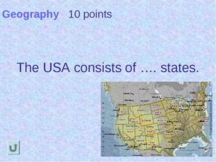 Geography 10 points The USA consists of …. states.