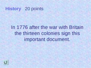 History 20 points In 1776 after the war with Britain the thirteen colonies si