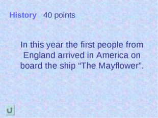 History 40 points In this year the first people from England arrived in Ameri