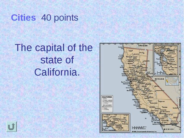 Cities 40 points The capital of the state of California.