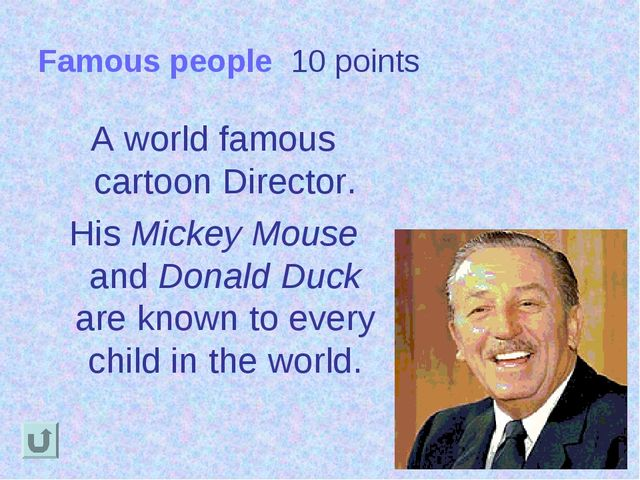 Famous people 10 points A world famous cartoon Director. His Mickey Mouse and...