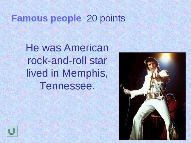 Famous people 20 points He was American rock-and-roll star lived in Memphis,...