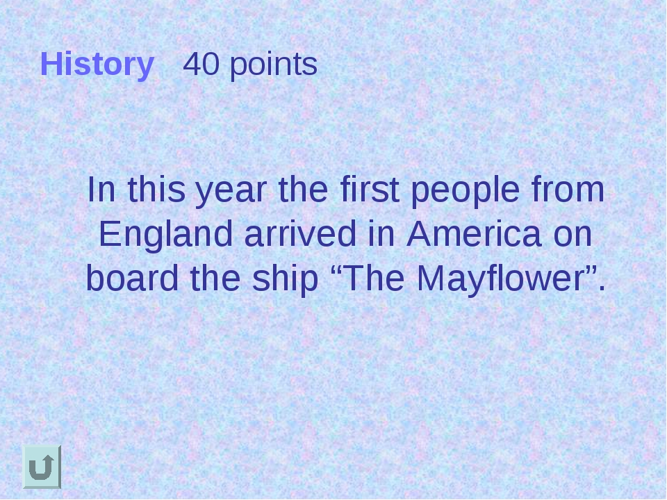 History 40 points In this year the first people from England arrived in Ameri...