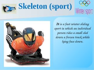 It is a fast winter sliding sport in which an individual person rides a small