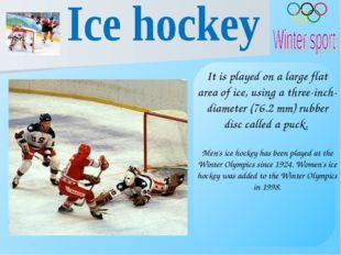 It is played on a large flat area of ice, using a three-inch-diameter (76.2m