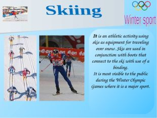 It is an athletic activity using skis as equipment for traveling over snow. S