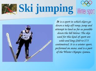 It is a sport in which skiers go down a take-off ramp, jump and attempt to la