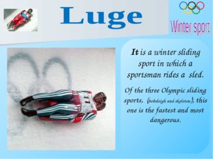 It is a winter sliding sport in which a sportsman rides a sled. Of the three