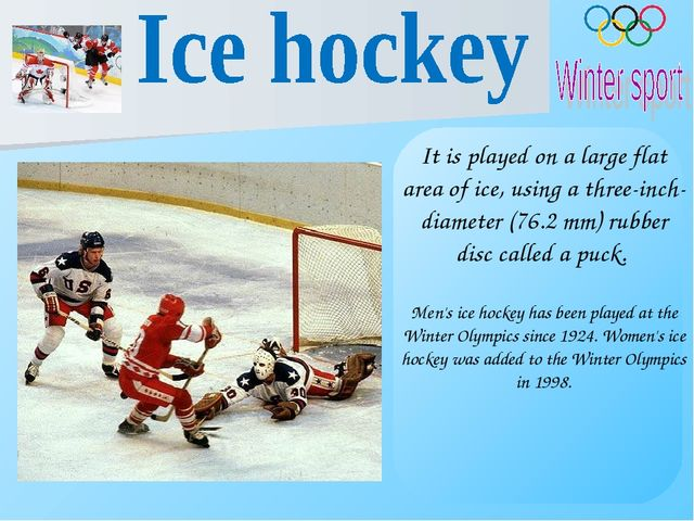 It is played on a large flat area of ice, using a three-inch-diameter (76.2m...