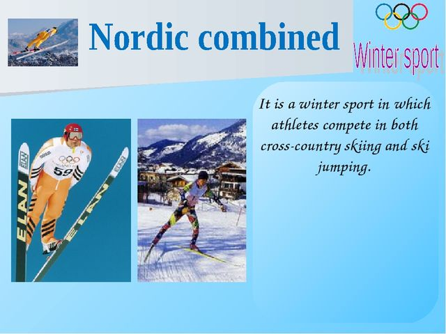 It is a winter sport in which athletes compete in both cross-country skiing a...