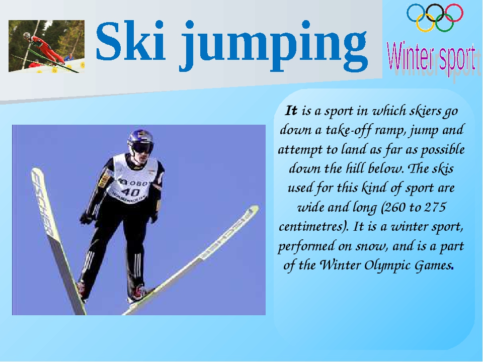 It is a sport in which skiers go down a take-off ramp, jump and attempt to la...