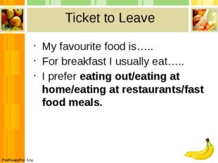 Ticket to Leave My favourite food is….. For breakfast I usually eat….. I pref