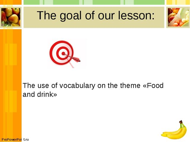 The goal of our lesson: The use of vocabulary on the theme «Food and drink» P...