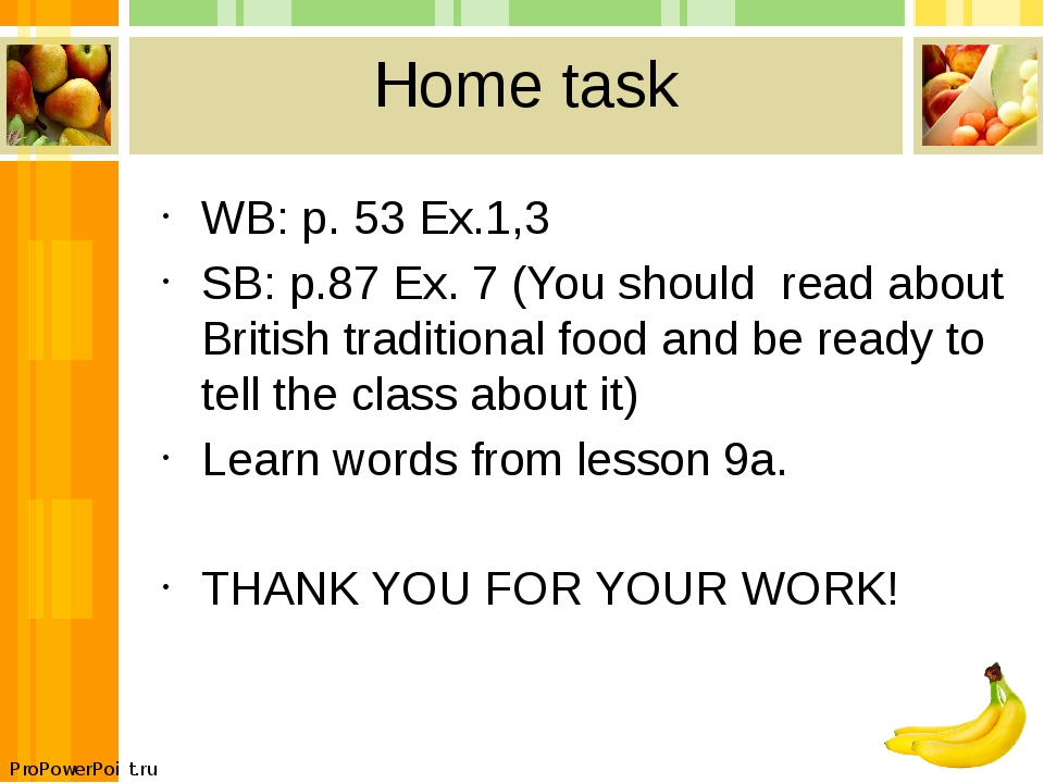 Home task WB: p. 53 Ex.1,3 SB: p.87 Ex. 7 (You should read about British trad...