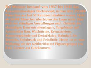 Bei Weimar bestand von 1937 bis 1945 das Konzentrationslager Buchenwald, in d