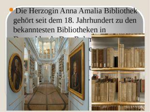 Die Herzogin Anna Amalia Bibliothek gehört seit dem 18. Jahrhundert zu den be