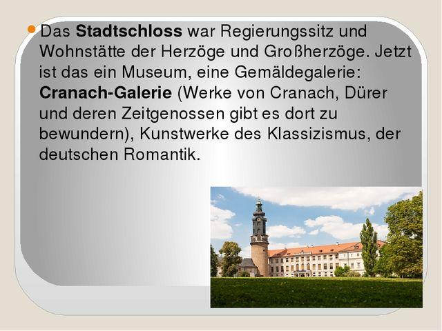 Das Stadtschloss war Regierungssitz und Wohnstätte der Herzöge und Großherzög...