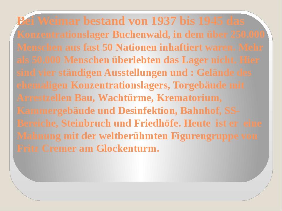 Bei Weimar bestand von 1937 bis 1945 das Konzentrationslager Buchenwald, in d...