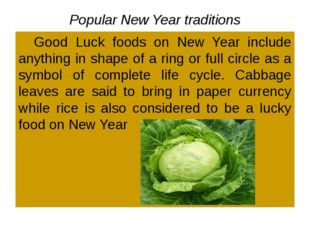 Popular New Year traditions 	Good Luck foods on New Year include anything in