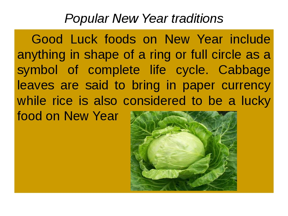 Popular New Year traditions 	Good Luck foods on New Year include anything in...