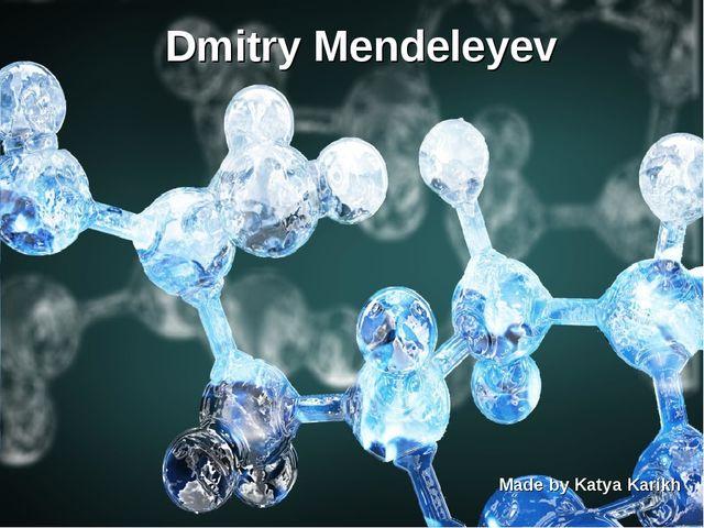 Dmitry Mendeleyev Made by Katya Karikh