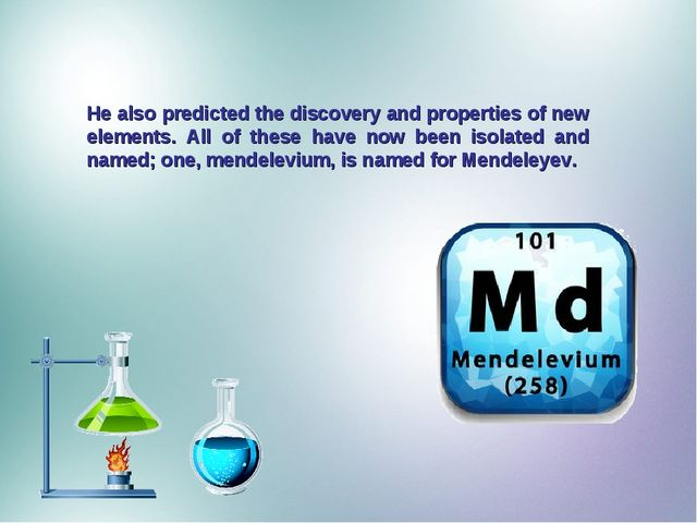 He also predicted the discovery and properties of new elements. All of these...