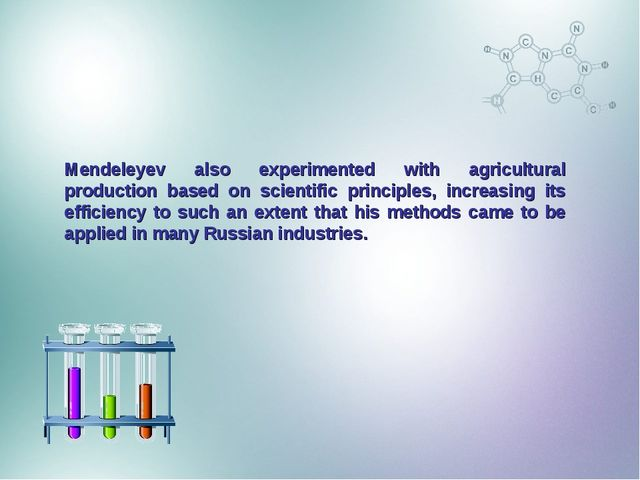 Mendeleyev also experimented with agricultural production based on scientific...