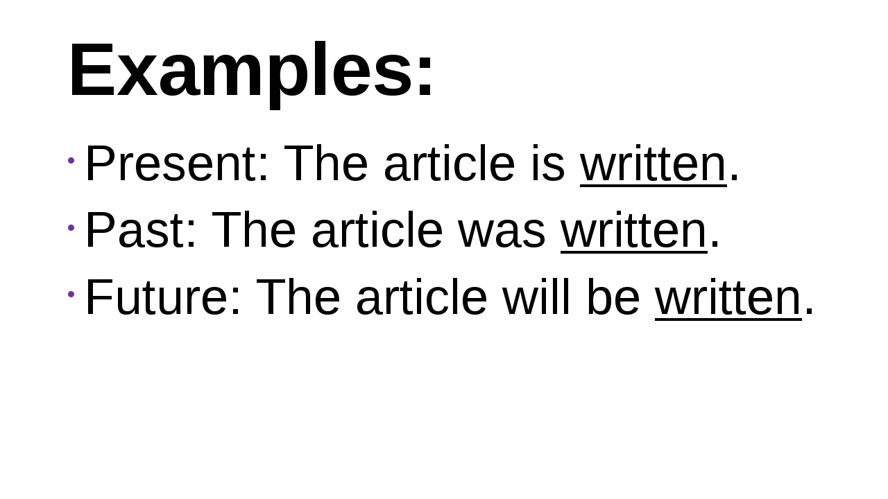 Examples: Present: The article is written. Past: The article was written. Fut...