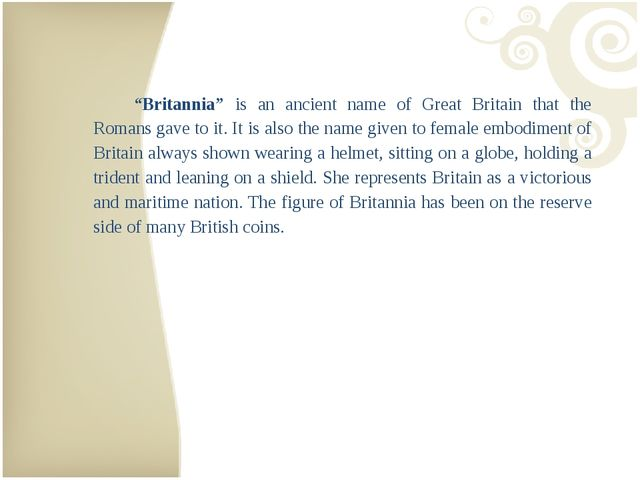 """Britannia"" is an ancient name of Great Britain that the Romans gave to it..."