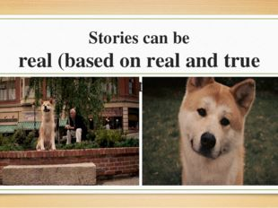 Stories can be real (based on real and true events)