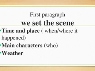 First paragraph we set the scene Time and place ( when/where it happened) Mai