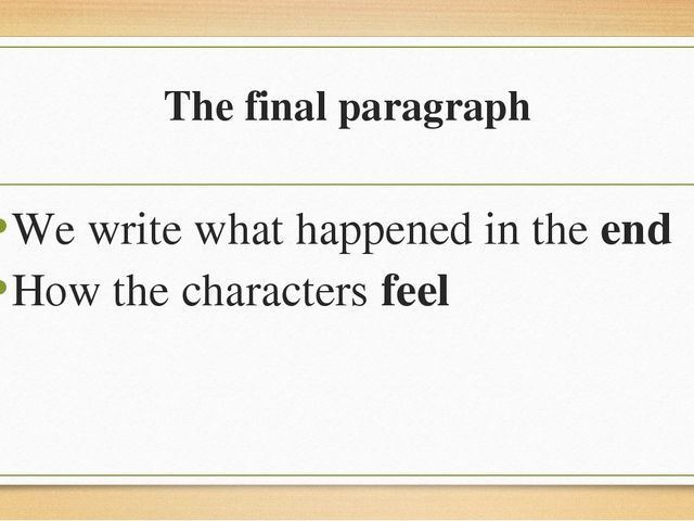 The final paragraph We write what happened in the end How the characters feel