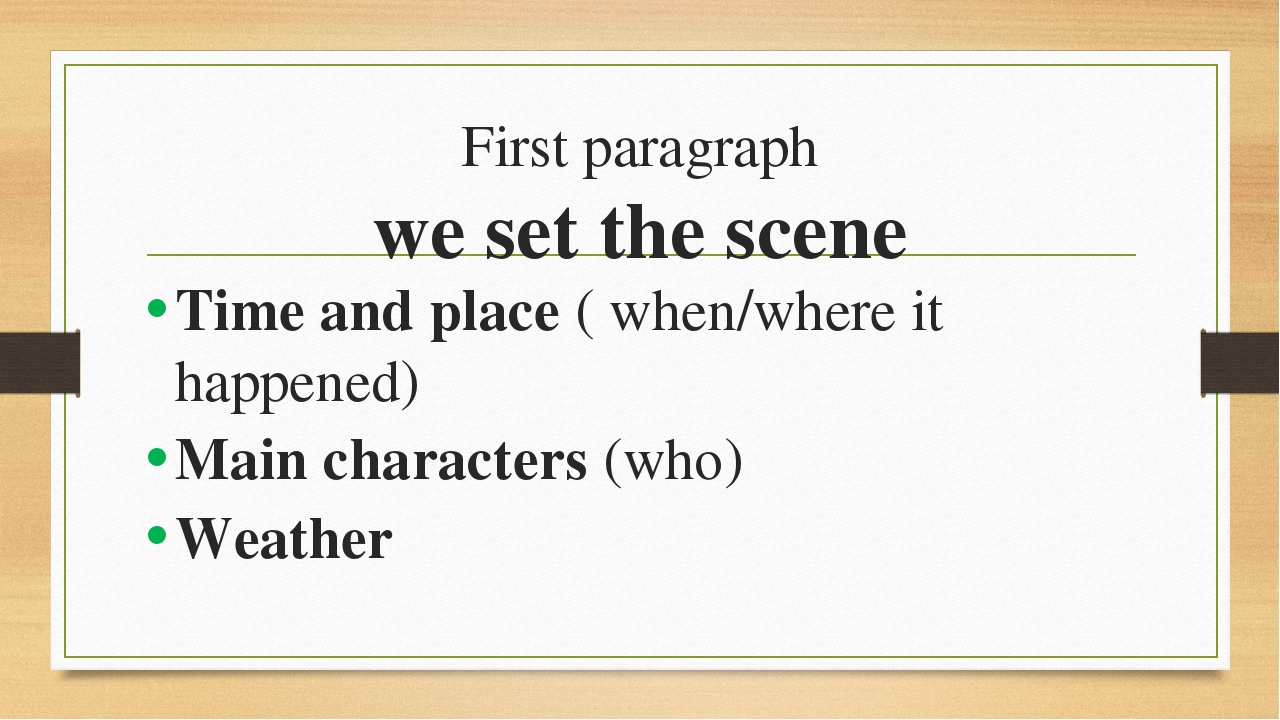 First paragraph we set the scene Time and place ( when/where it happened) Mai...