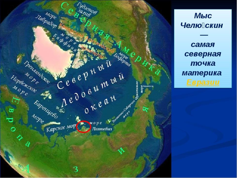 Мыс Челю́скин — самая северная точка материка Евразии