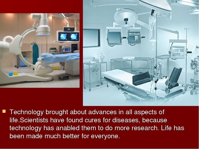 Technology brought about advances in all aspects of life.Scientists have fou...
