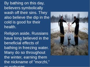 By bathing on this day, believers symbolically wash off their sins. They also